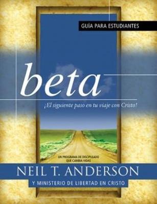 Beta ¡El siguiente paso en tu viaje con Cristo!: Guía para estudiantes (Rústica) [Libro]