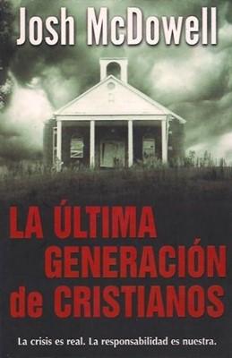La Última Generación de Cristianos (Rústica) [Libro]