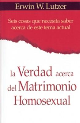 La Verdad acerca del Matriomonio Homosexual (Rústica) [Libro]