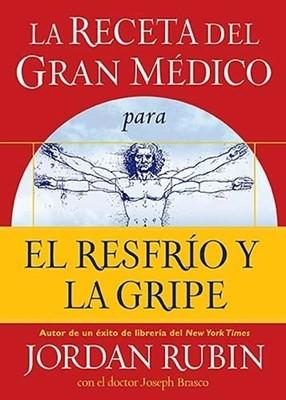 La Receta del Gran Médico para el Resfrío y la Gripe (Rústica) [Libro]