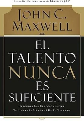 El Talento nunca es Suficiente (Rústica) [Libro]