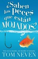 ¿Saben los peces que están Mojados?