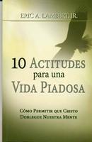 10 Actitudes para una Vida Piadosa