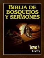 Biblia de Bosquejos y Sermones - Tomo 4 - Lucas