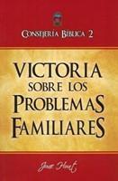 Victoria sobre los Problemas Familiares - Consejería Bíblica 2