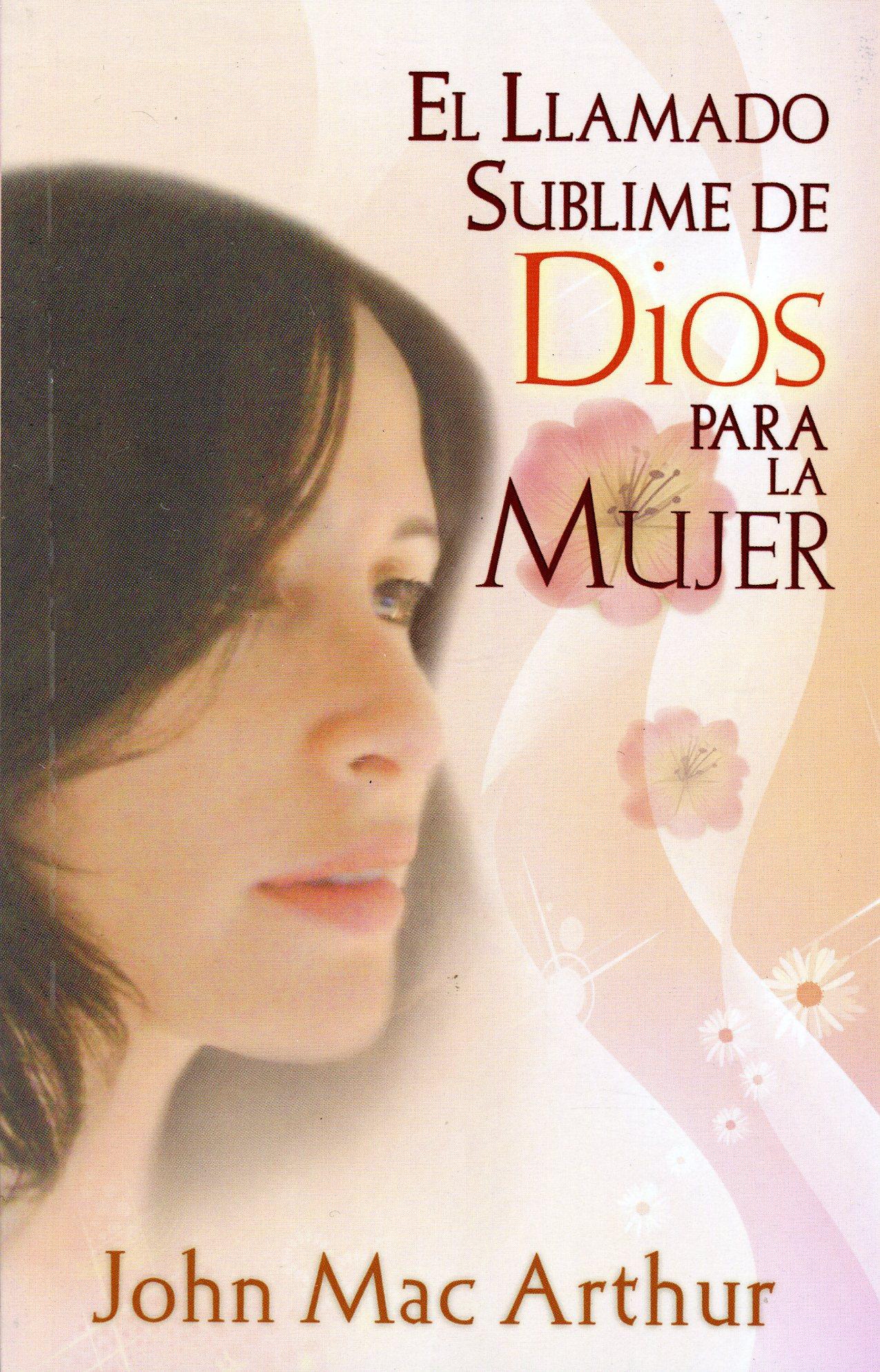 El Llamado Sublime de Dios para la Mujer